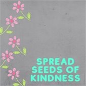 Spread Seeds of Kindness
