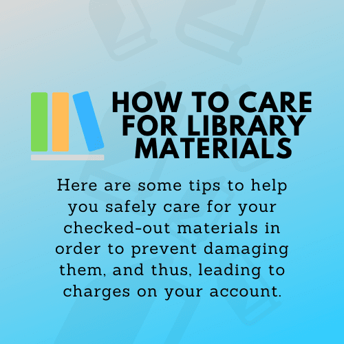 HOW TO CARE FOR LIBRARY MATERIALS